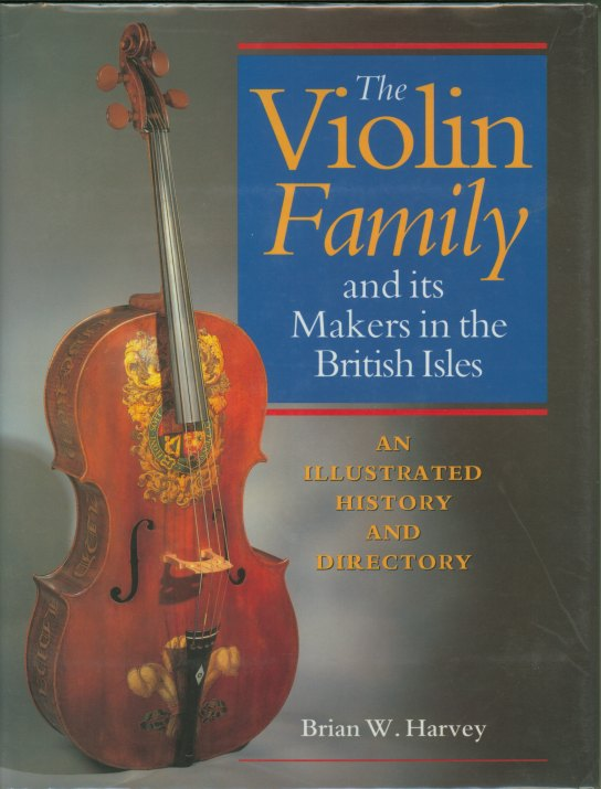 Harvey, Brian W. - The Violin Family And Its Makers In The British Isles: An Illustrated... - (5710)